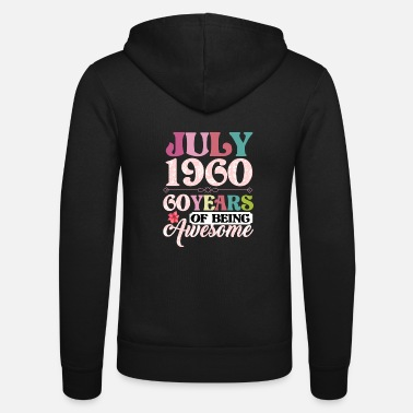 Awesome July 1960 60 Years Of Being Awesome - Unisex Zip Hoodie