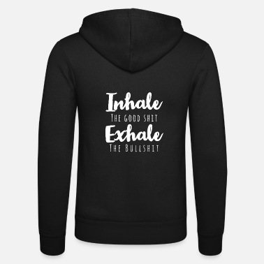 Good Ch Inhale the good shit exhale the bullshit - Unisex Zip Hoodie
