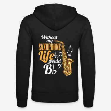Tenor Without My Saxophone Life Would Be (Flat) - Unisex Hooded Jacket by Bella + Canvas