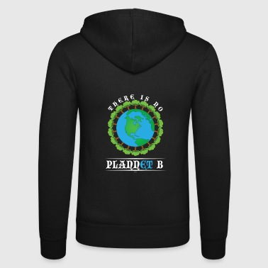 B Day Earth Day No Plannet B - Unisex Hooded Jacket by Bella + Canvas