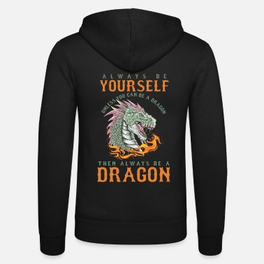 Always Be Yourself Dragon Dragon Fan Motivational Quote Always Be Yourself - Unisex Zip Hoodie