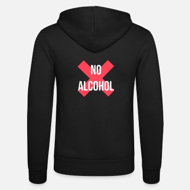 Alcoholic No Alcohol No Alcohol Alcohol ban - Unisex Zip Hoodie