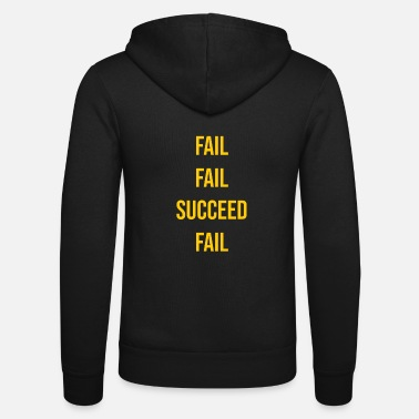 Fail Fail fail succeed fail Erfolg - Unisex Kapuzenjacke