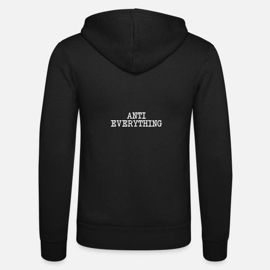Grungy Hoodies & Sweatshirts - Anti everything - Unisex Zip Hoodie black