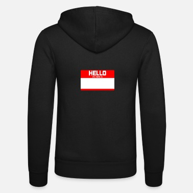 Hello My Name Is HELLO MY NAME IS ... - Unisex Zip Hoodie