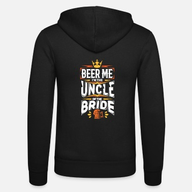 Bride Beer me Uncle of Bride Braut Onkel Hochzeit JGA - Unisex Zip Hoodie