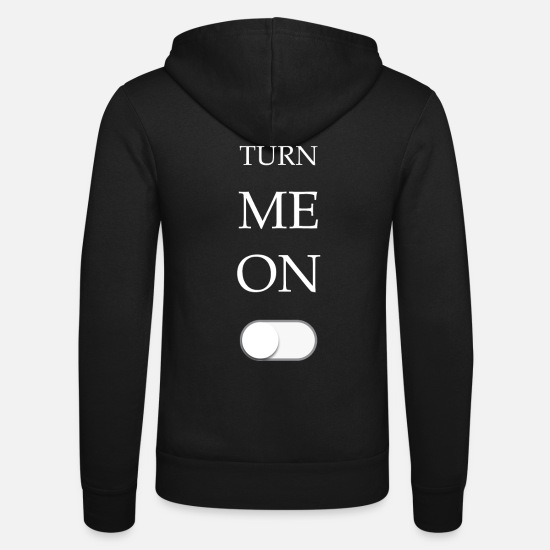 Turn On Hoodies & Sweatshirts - Turn me on - Unisex Zip Hoodie black