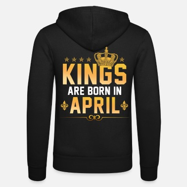 Kings Kings Are Born in April - Unisex Hooded Jacket by Bella + Canvas