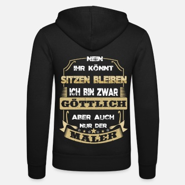 Painter Painter craft profession saying for the job - Unisex Zip Hoodie