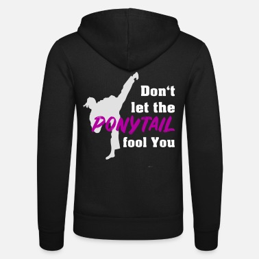 Drop Kick Don't let the ponytail fool you, martial arts saying - Unisex Zip Hoodie
