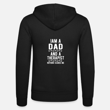 Suicidal Counselor Therapist Dad Therapist: Iam a Dad and a Therapist - Unisex Zip Hoodie