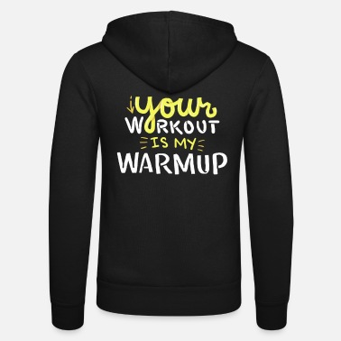 Gym Shirt Your Workout Is My Warmup Fitness Hoodie - Unisex Hooded Jacket by Bella + Canvas