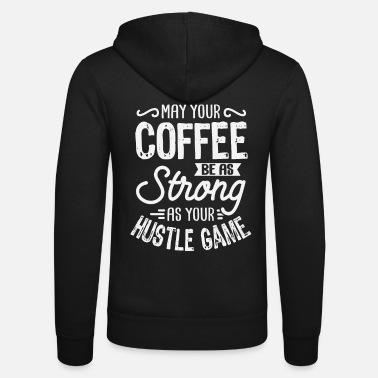 Bella May your coffee be as strong as your hustle game - Unisex Zip Hoodie