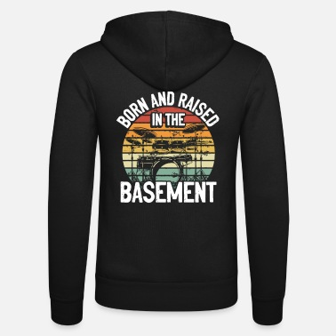 Stage Born And Raised In The Basement drummer - Unisex Zip Hoodie