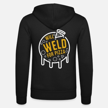 Pizza Will Weld For Pizza - Funny Welding Foodie Welder - Unisex Zip Hoodie