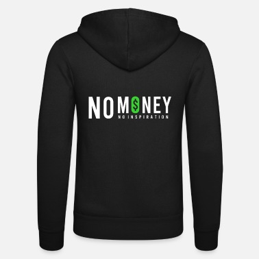Image No money no inspiration - Unisex Zip Hoodie