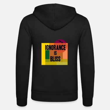 Bliss ignorance is bliss - Unisex Zip Hoodie