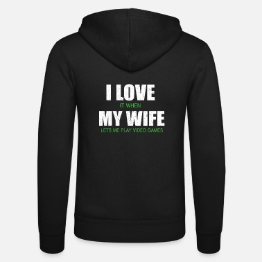 Video I LOVE IT WHEN MY WIFE LETS ME PLAY GAMES - Unisex zip hoodie