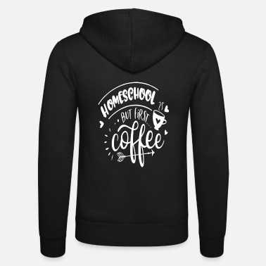 Paper Homeschool But First Coffee - Unisex Zip Hoodie