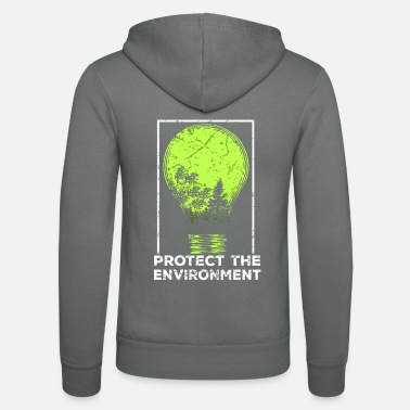 Protection Of The Environment Protect the Environment I Environmental Protection - Unisex Zip Hoodie