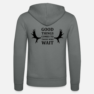 Good things comes to those who wait - Zip hoodie unisex
