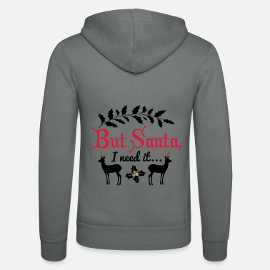 Suchen But Santa I need it... - Unisex Kapuzenjacke