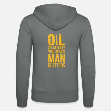 Oil Splatters? You Mean Man Glitters Mechanics - Unisex Zip Hoodie