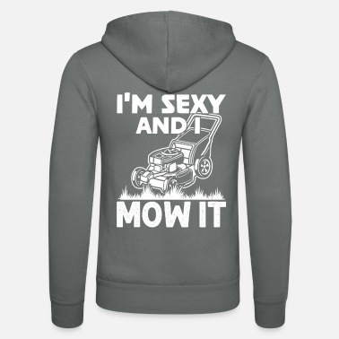 Quote I'm Sexy And I Mow It Funny Gardening - Unisex Zip Hoodie