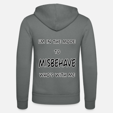 im in the mode to misbehave - Unisex Zip Hoodie
