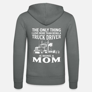 The Only Thing I Love More Than Being Trucker Mom - Unisex Zip Hoodie