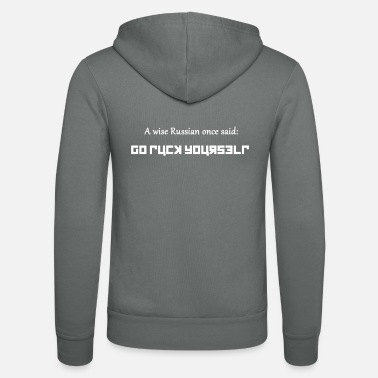 Russian A Wise Russian Once Said Go Fuck Yourself - Unisex Zip Hoodie