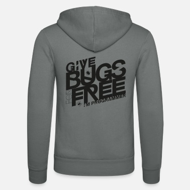 Give bugs for free, I'm programmer - Unisex Zip Hoodie