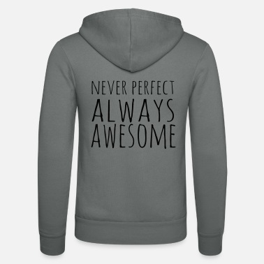 Perfect Never Perfect Always Awesome - Unisex Zip Hoodie
