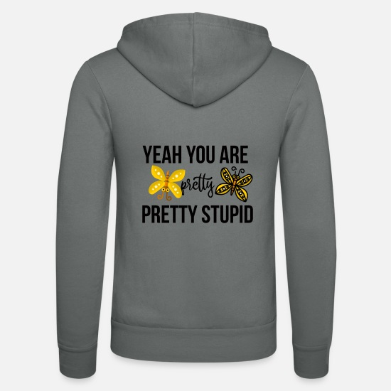 Pretty Hoodies & Sweatshirts - Yeah you are pretty pretty stupid - Unisex Zip Hoodie grey
