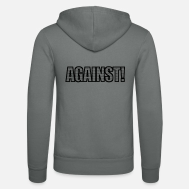 Against Against War Against Anti-war - Unisex Zip Hoodie