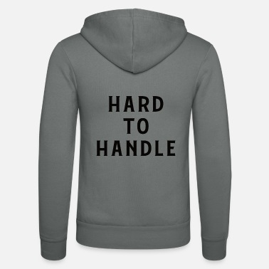Handle Hard to handle - hard to handle - Unisex Zip Hoodie