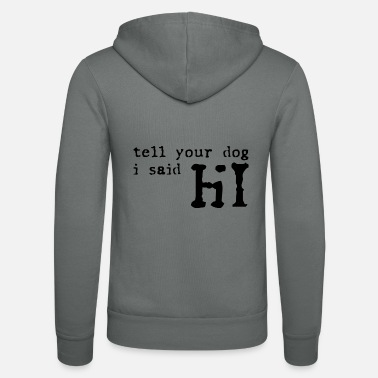 Dog Friendly Tell your Dog i said Hi Dog Gift - Unisex Zip Hoodie