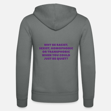 Revolution Why be homophobic when you could just be quiet - Unisex Zip Hoodie