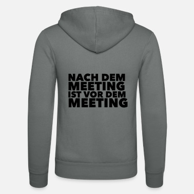 Meeting Nach dem Meeting ist vor dem Meeting - Unisex Kapuzenjacke