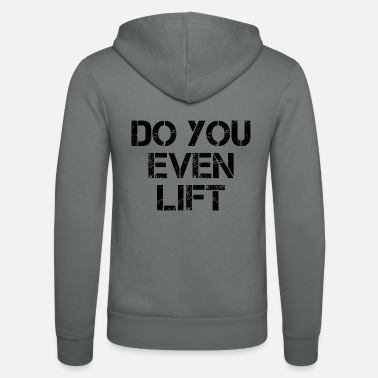 Do You Even Lift? - Unisex Zip Hoodie