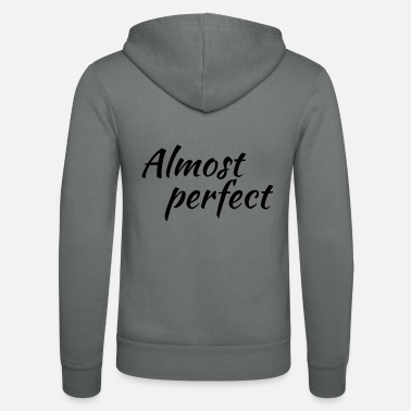 Almost Almost perfect - Unisex Zip Hoodie