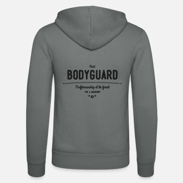 Bodyguard Best bodyguard - craftsmanship at its finest, like - Unisex Zip Hoodie