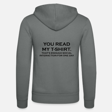 YOU READ MY T-SHIRT. THAT'S ENOUGH SOCIAL INTERACT - Unisex Zip Hoodie