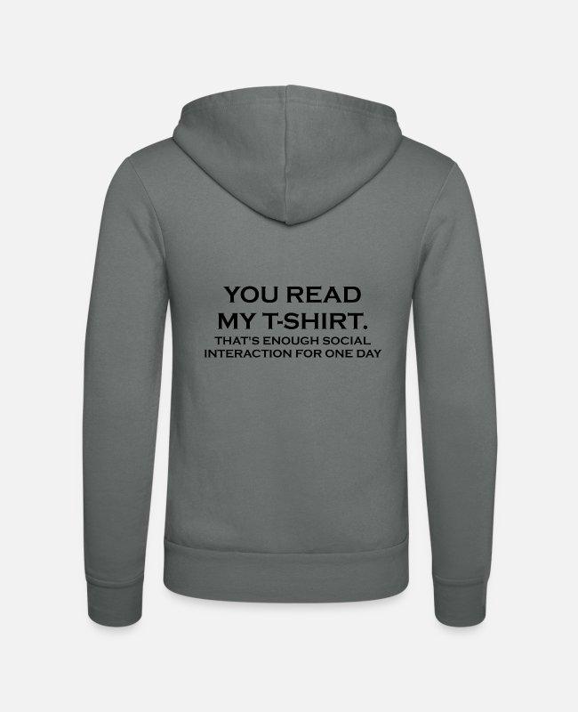 Read Hoodies & Sweatshirts - YOU READ MY T-SHIRT. THAT'S ENOUGH SOCIAL INTERACT - Unisex Zip Hoodie grey