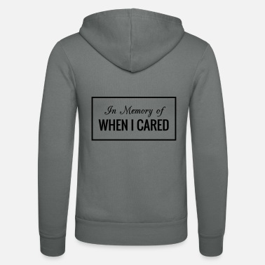 In Memory Of When I Cared - Unisex Zip Hoodie
