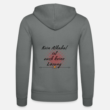 no alcohol is not a solution either - Unisex Zip Hoodie