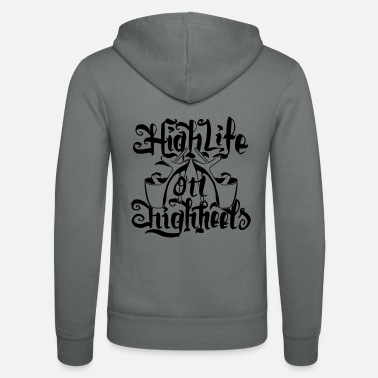 Highheels High Life On HighHeels - Unisex Zip Hoodie