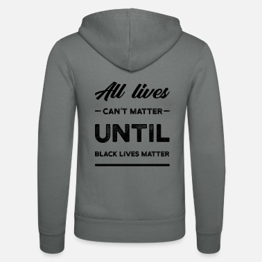 Obama All Lives Can't Matter Until Black Lives Matter - Unisex Zip Hoodie