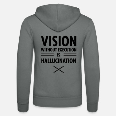 Hallucination Vision Without Execution Is Hallucination - Unisex Zip Hoodie
