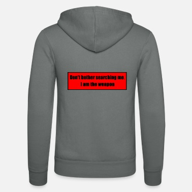 Clubbers Don't Bother Searching Me - I Am The Weapon - Unisex Zip Hoodie